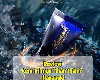 """Siêu trị mụn: Review kem trị mụn """"thần thánh"""" Hanayuki"""